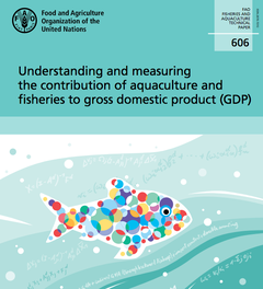Understanding and measuring the contribution of aquaculture and fisheries to  gross domestic product (GDP). FAO Fisheries and Aquaculture Technical Paper